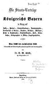 Die Staats-Verträge des Königreichs Bayern in Bezug auf Justiz-, Polizei-, Administrations-, Territorial- u. Grenz-; Bundes-, Kirchen-, Militär-, Handels-, Schifffahrt-, Post-, Eisenbahn-, Telegraphen- und Münz-Angelegenheiten: von 1806 bis einschließlich 1858