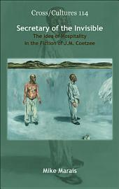 Secretary of the Invisible: The Idea of Hospitality in the Fiction of J.M. Coetzee