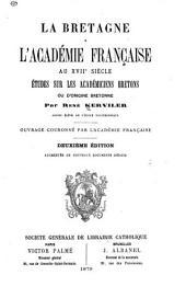 La Bretagne à l'Académie française au XVIIe-[XVIIIe] siècle: Etudes sur les académiciens bretons ou d'origine bretonne, Volume1