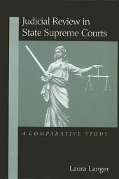 Judicial Review in State Supreme Courts: A Comparative Study