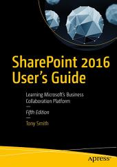 SharePoint 2016 User's Guide: Learning Microsoft's Business Collaboration Platform, Edition 5