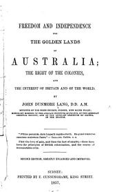 Freedom and Independence for the Golden Lands of Australia: The Right of the Colonies, and the Interest of Britain and of the World
