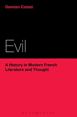 Evil  A History in Modern French Literature and Thought