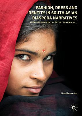 Fashion  Dress and Identity in South Asian Diaspora Narratives PDF