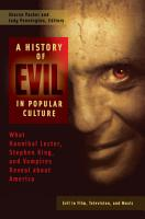 A History of Evil in Popular Culture  What Hannibal Lecter  Stephen King  and Vampires Reveal About America  2 volumes  PDF