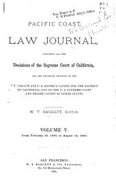 Pacific Coast Law Journal: Containing All the Decisions of the Supreme Court of California, and the Important Decisions of the U.S. Circuit and U.S. District Courts for the District of California, and of the U.S. Supreme Court and Higher Courts of Other States, Volume 5