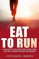 Eat To Run Holistic Nutrition For The Ultra Marathon Runner Book PDF