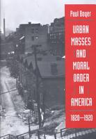Urban Masses and Moral Order in America  1820 1920 PDF