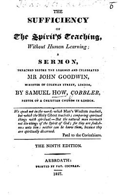 The sufficiency of the spirit s teaching without human learning     The sixth edition  corrected  The introduction signed  C  D  The postscript signed  W  Kyffen