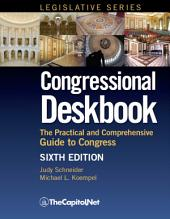 Congressional Deskbook: The Practical and Comprehensive Guide to Congress, Sixth Edition