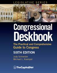 Congressional Deskbook The Practical And Comprehensive Guide To Congress Sixth Edition Book PDF