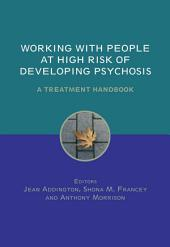 Working with People at High Risk of Developing Psychosis: A Treatment Handbook