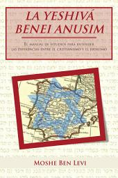 La Yeshivá Benei Anusim: El Manual De Estudios Para Entender Las Diferencias Entre El Cristianismo Y El Judaísmo