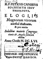 Petrus Canisius ... elogiis magnorum virorum mirifice illustratus