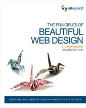 The Principles of Beautiful Web Design: Edition 2