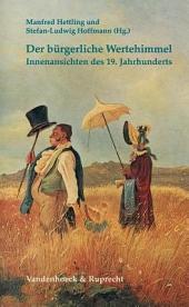 Der bürgerliche Wertehimmel: Innenansichten des 19. Jahrhunderts
