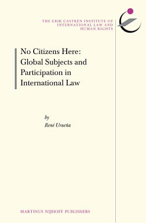 No Citizens Here  Global Subjects and Participation in International Law PDF