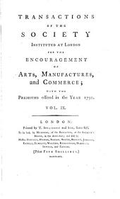 Transactions of the Society Instituted at London for the Encouragement of Arts, Manufactures, and Commerce: Volume 9