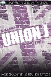 101 Amazing Union J Facts