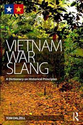 Vietnam War Slang: A Dictionary on Historical Principles