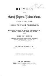 History of the Seventh Regiment, National Guard, State of New York, During the War of the Rebellion: With a Preliminary Chapter on the Origin and Early History of the Regiment, a Summary of Its History Since the War, and a Roll of Honor, Comprising Brief Sketches of the Services Rendered by Members of the Regiment in the Army and Navy of the United States