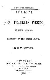 The Life of Gen. Franklin Pierce, of New Hampshire, President of the United States