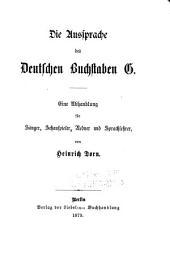 Die aussprache des deutschen buchstaben g. Eine abhandlung fur sanger, schauspieler, redner und sprachlehrer