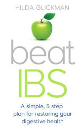 Beat IBS: A simple,five-step plan for restoring your digestive health