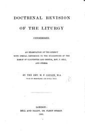 Doctrinal Revision of the Liturgy considered. An examination of the subject with special reference to the suggestions of the Bishop of Gloucester and Bristol, Rev. P. Gell, and others