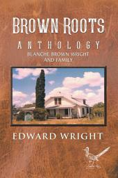 Brown Roots: Anthology Blanche Brown Wright and Family