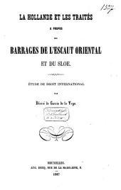 La Hollande et les traités à propos des barrages de l'Escaut oriental et du Sloe. étude de droit international
