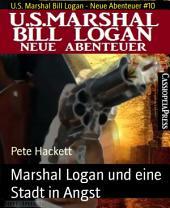 Marshal Logan und eine Stadt in Angst: U.S. Marshal Bill Logan - Neue Abenteuer #10