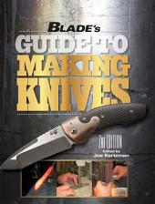 BLADE's Guide to Making Knives: Edition 2