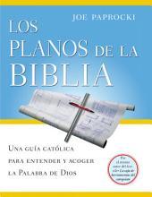 Los Planos de la Biblia: Una Guía Católica Para Entender y Acoger la Palabra de Dios