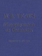 W.B. Yeats: Metaphysician as Dramatist