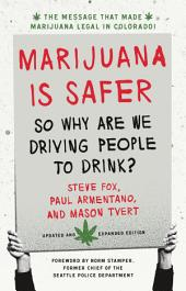 Marijuana is Safer: So Why Are We Driving People to Drink? 2nd Edition, Edition 2