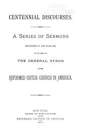 Centennial Discourses: A Series of Sermons Delivered in the Year 1878