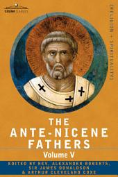 The Ante-Nicene Fathers: The Writings of the Fathers Down to A. D. 325, Volume V Fathers of the Third Century - Hippolytus; Cyprian; Caius; Novatian; A