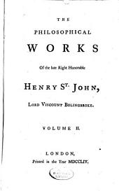 The Philosophical Works of the Late Right Honorable Henry St. John, Lord Viscount Bolingbroke. Published by David Mallet: Volume 1