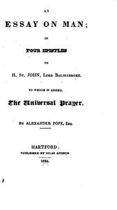 An Essay on Man: In Four Epistles to H. St. John, Lord Bolingbroke, to which is Added The Universal Prayer