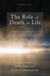 The Role of Death in Life: A Multidisciplinary Examination of the Relationship between Life and Death