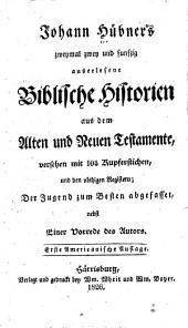 Johann Hübner's Zweymal zwey und funfzig auserlesene biblische Historien aus dem Alten und Neuen Testamente: der Jugend zum Besten abgefasset