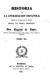 Historia de la civilizacion española desde la invasion de los Árabes hasta la época presente: Volúmenes 3-4