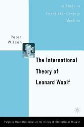 The International Theory of Leonard Woolf: A Study in Twentieth-Century Idealism