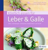 Köstlich essen für Leber & Galle: Über 130 Rezepte: schonend, bekömmlich und leicht, Ausgabe 3