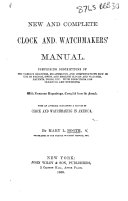 New and Complete Clock and Watchmakers' Manual ... With numerous engravings, compiled from the French. With an appendix containing a history of clock and watchmaking in America