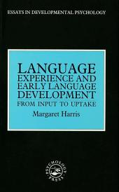 Language Experience and Early Language Development: From Input to Uptake