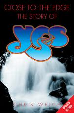 Close to the Edge  The Story of Yes PDF