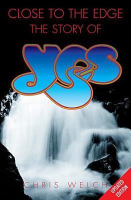 Close to the Edge  The Story of Yes