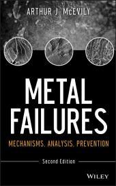 Metal Failures: Mechanisms, Analysis, Prevention, Edition 2
